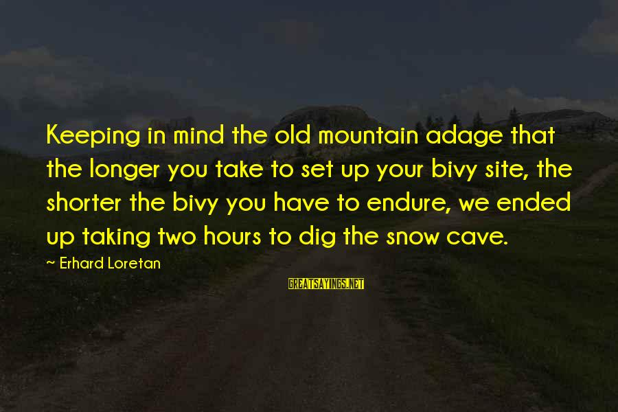 Mountaineering Quotes And Sayings By Erhard Loretan: Keeping in mind the old mountain adage that the longer you take to set up