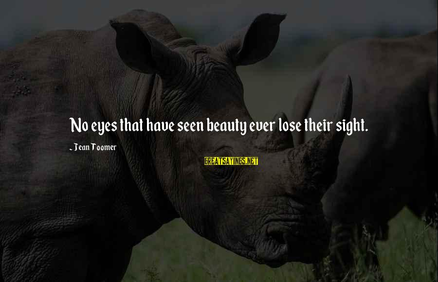 Mountaineering Quotes And Sayings By Jean Toomer: No eyes that have seen beauty ever lose their sight.