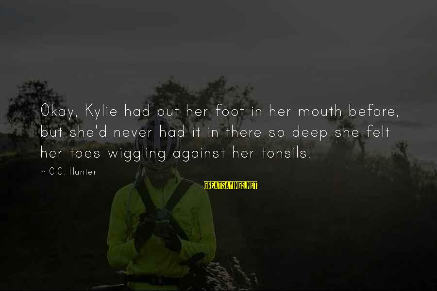 Mouth'd Sayings By C.C. Hunter: Okay, Kylie had put her foot in her mouth before, but she'd never had it