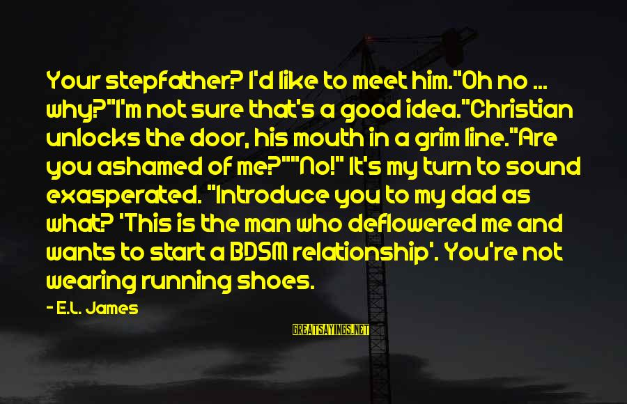 "Mouth'd Sayings By E.L. James: Your stepfather? I'd like to meet him.""Oh no ... why?""I'm not sure that's a good"