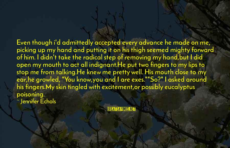 Mouth'd Sayings By Jennifer Echols: Even though i'd admittedly accepted every advance he made on me, picking up my hand
