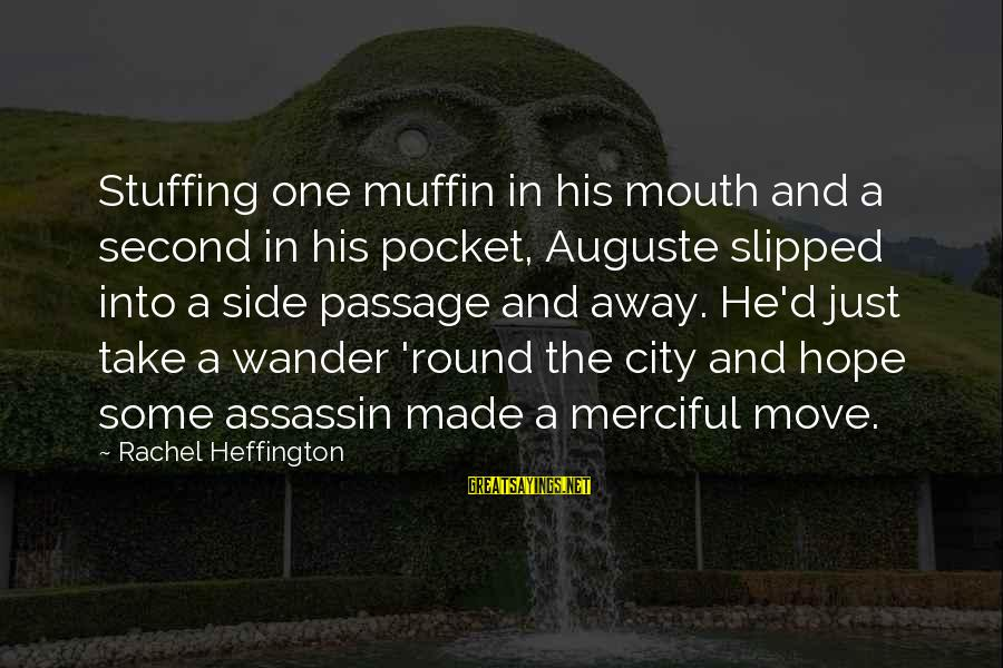 Mouth'd Sayings By Rachel Heffington: Stuffing one muffin in his mouth and a second in his pocket, Auguste slipped into