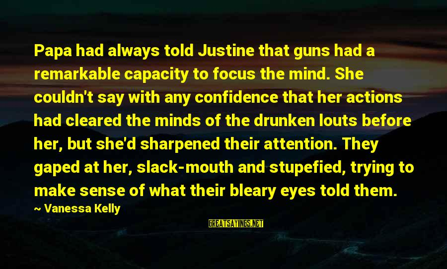 Mouth'd Sayings By Vanessa Kelly: Papa had always told Justine that guns had a remarkable capacity to focus the mind.