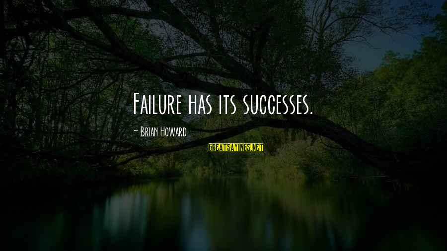 Mouthparts Sayings By Brian Howard: Failure has its successes.