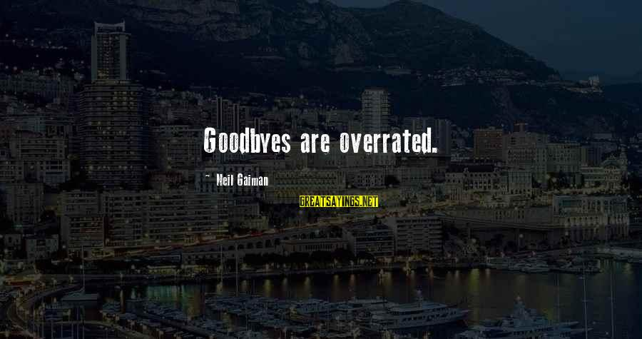 Mouthparts Sayings By Neil Gaiman: Goodbyes are overrated.