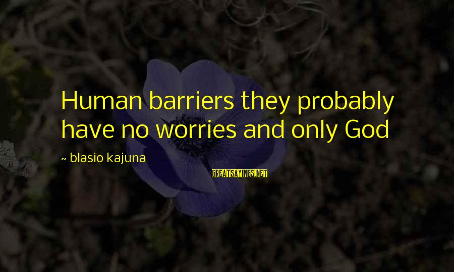 Movie Surreal Sayings By Blasio Kajuna: Human barriers they probably have no worries and only God