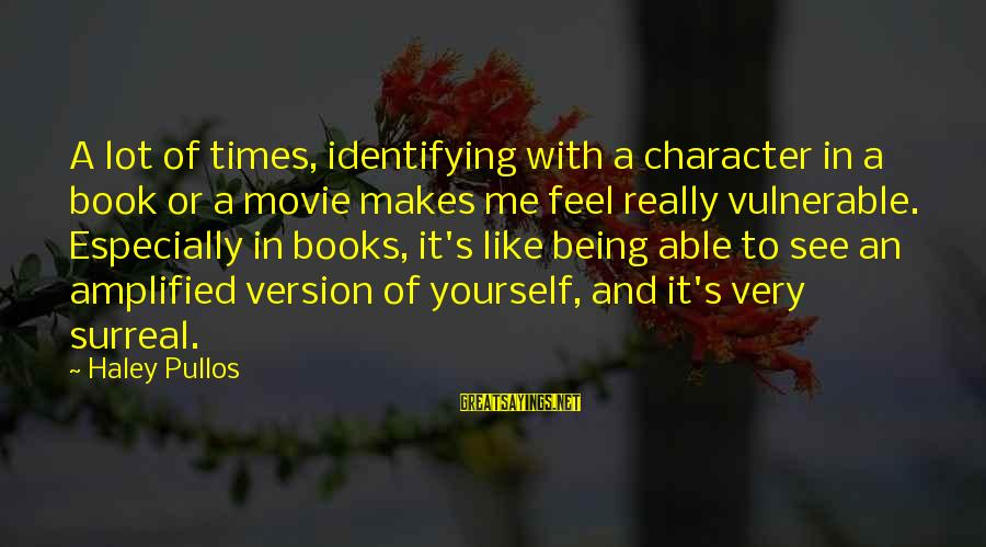 Movie Surreal Sayings By Haley Pullos: A lot of times, identifying with a character in a book or a movie makes