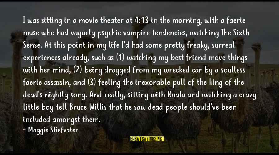 Movie Surreal Sayings By Maggie Stiefvater: I was sitting in a movie theater at 4:13 in the morning, with a faerie
