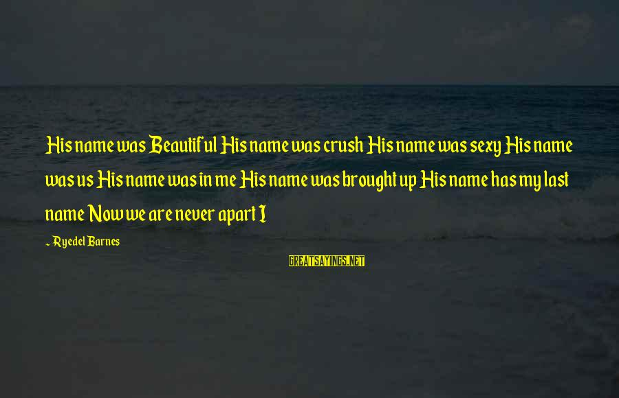 Movie Surreal Sayings By Ryedel Barnes: His name was Beautiful His name was crush His name was sexy His name was
