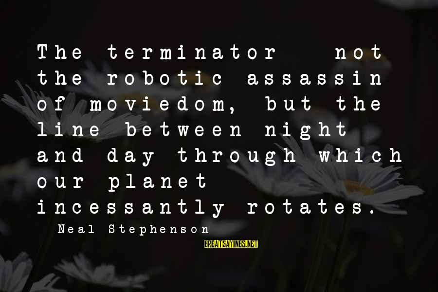 Moviedom Sayings By Neal Stephenson: The terminator - not the robotic assassin of moviedom, but the line between night and