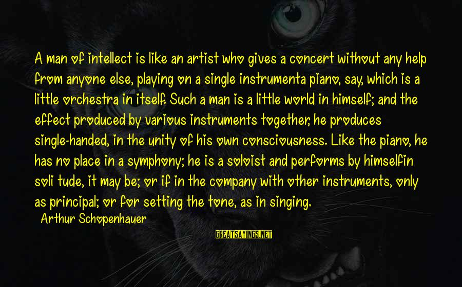 Moviegoing Sayings By Arthur Schopenhauer: A man of intellect is like an artist who gives a concert without any help