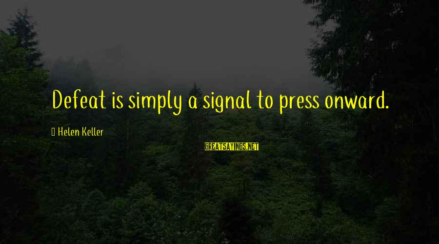Moviegoing Sayings By Helen Keller: Defeat is simply a signal to press onward.