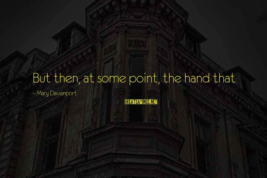 Moviegoing Sayings By Mary Davenport: But then, at some point, the hand that