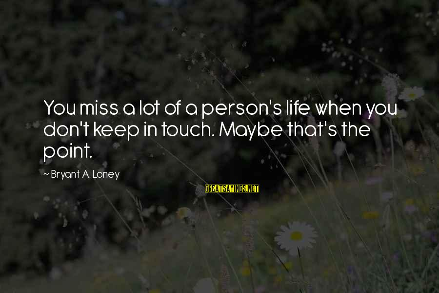 Moving On From A Friendship Sayings By Bryant A. Loney: You miss a lot of a person's life when you don't keep in touch. Maybe