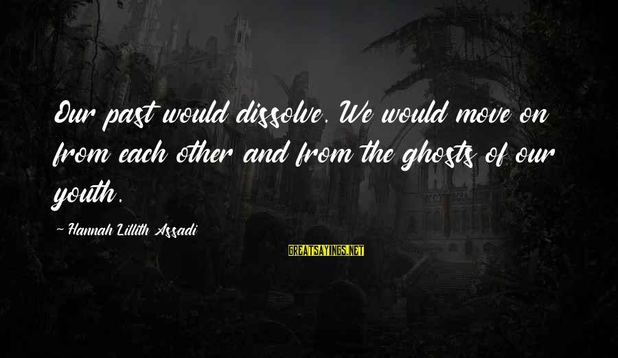 Moving On From A Friendship Sayings By Hannah Lillith Assadi: Our past would dissolve. We would move on from each other and from the ghosts
