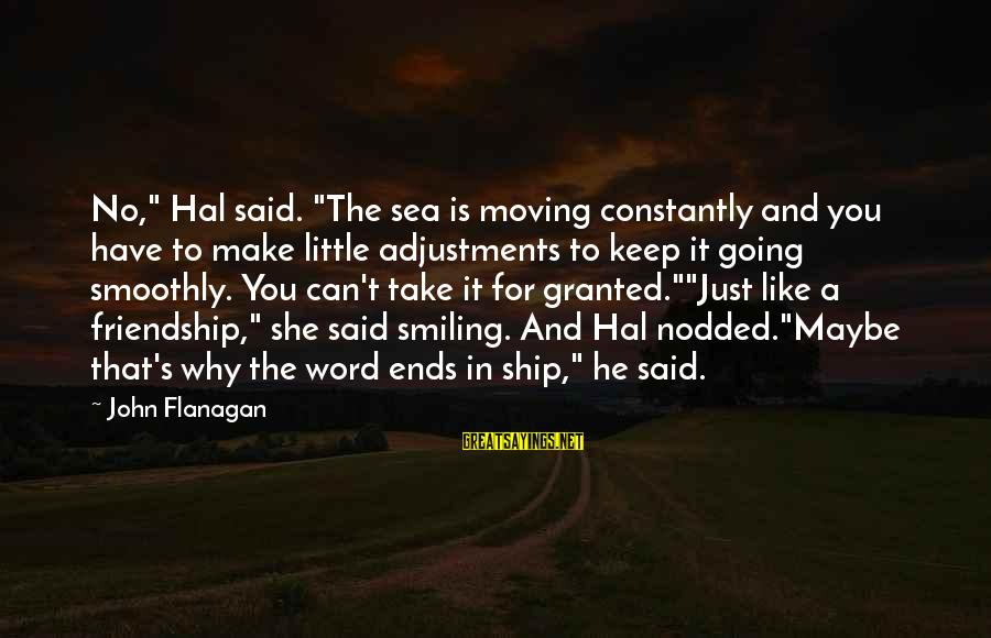 """Moving On From A Friendship Sayings By John Flanagan: No,"""" Hal said. """"The sea is moving constantly and you have to make little adjustments"""