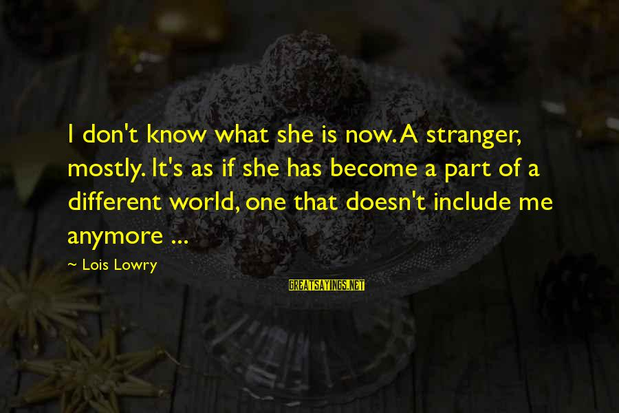 Moving On From A Friendship Sayings By Lois Lowry: I don't know what she is now. A stranger, mostly. It's as if she has