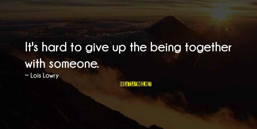 Moving On From A Friendship Sayings By Lois Lowry: It's hard to give up the being together with someone.