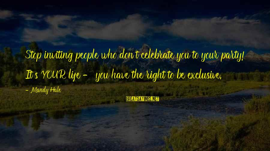 Moving On From A Friendship Sayings By Mandy Hale: Stop inviting people who don't celebrate you to your party! It's YOUR life - you