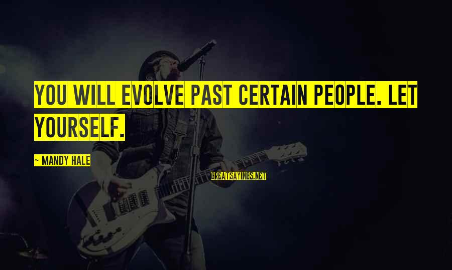 Moving On From A Friendship Sayings By Mandy Hale: You will evolve past certain people. Let yourself.