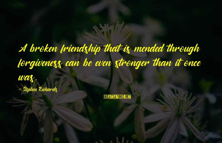 Moving On From A Friendship Sayings By Stephen Richards: A broken friendship that is mended through forgiveness can be even stronger than it once