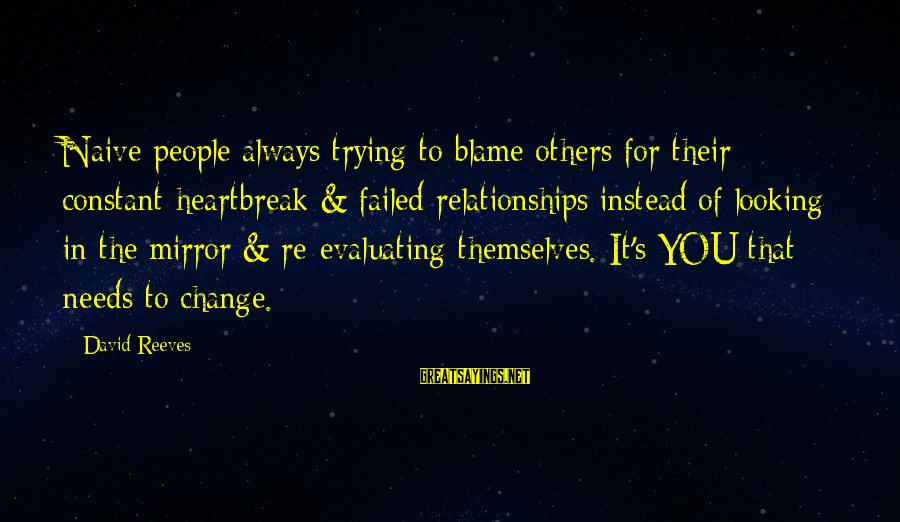 Moving On Heartbreak Sayings By David Reeves: Naive people always trying to blame others for their constant heartbreak & failed relationships instead