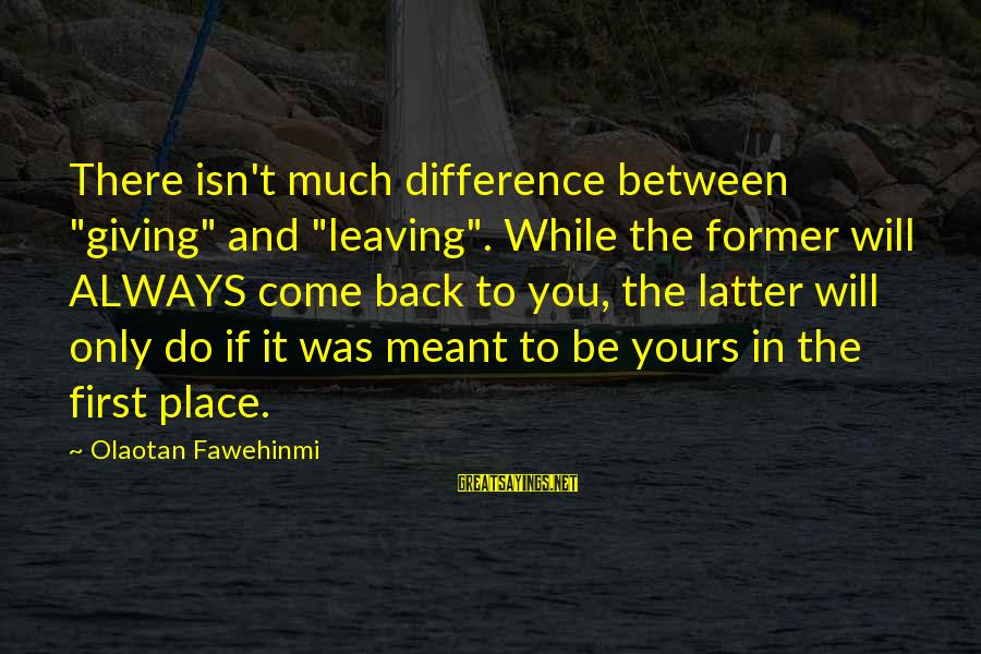 "Moving On Heartbreak Sayings By Olaotan Fawehinmi: There isn't much difference between ""giving"" and ""leaving"". While the former will ALWAYS come back"