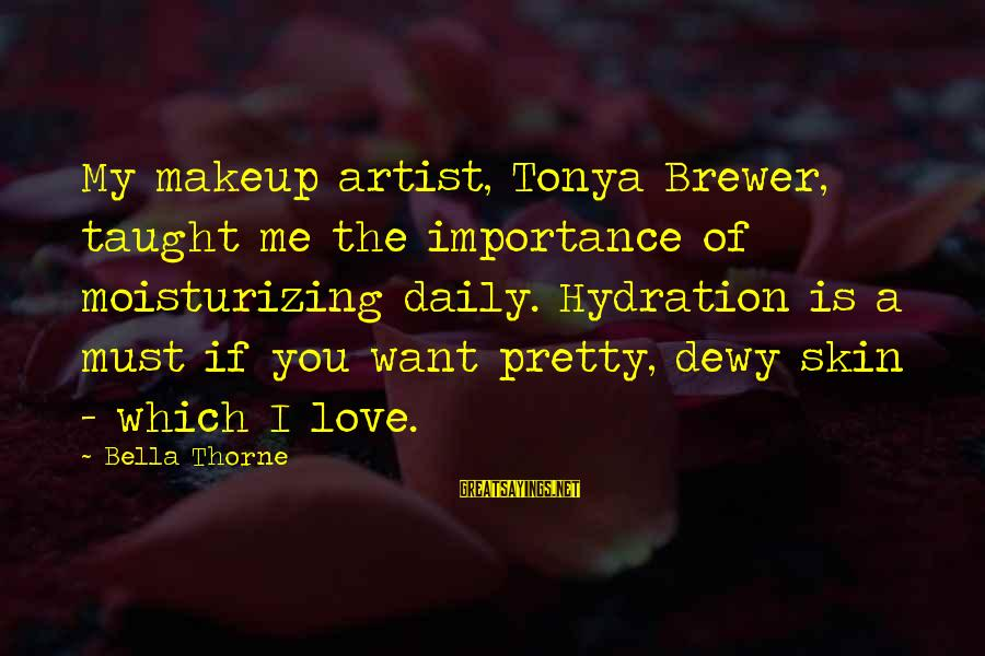 Moving On In Life After High School Sayings By Bella Thorne: My makeup artist, Tonya Brewer, taught me the importance of moisturizing daily. Hydration is a