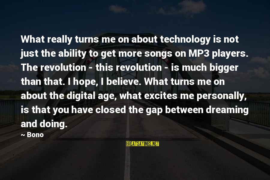 Mp3's Sayings By Bono: What really turns me on about technology is not just the ability to get more