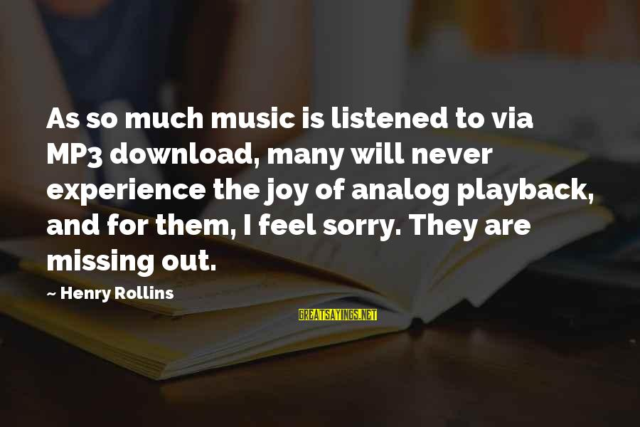 Mp3's Sayings By Henry Rollins: As so much music is listened to via MP3 download, many will never experience the