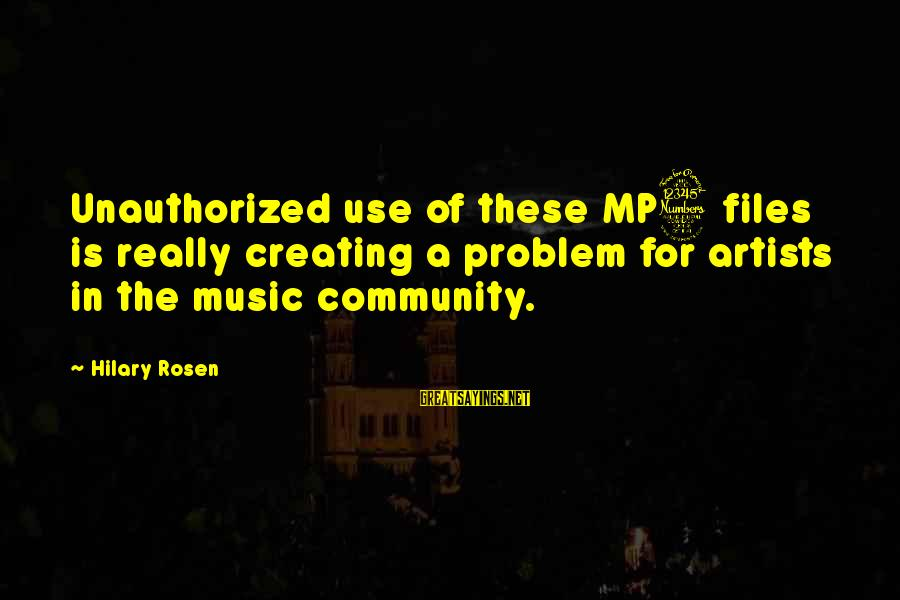 Mp3's Sayings By Hilary Rosen: Unauthorized use of these MP3 files is really creating a problem for artists in the