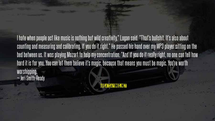 """Mp3's Sayings By Jeri Smith-Ready: I hate when people act like music is nothing but wild creativity,"""" Logan said. """"That's"""