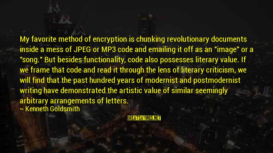Mp3's Sayings By Kenneth Goldsmith: My favorite method of encryption is chunking revolutionary documents inside a mess of JPEG or