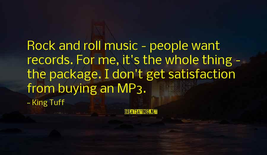 Mp3's Sayings By King Tuff: Rock and roll music - people want records. For me, it's the whole thing -