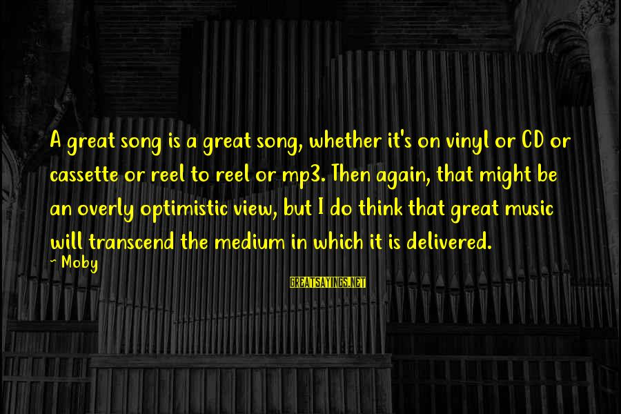 Mp3's Sayings By Moby: A great song is a great song, whether it's on vinyl or CD or cassette