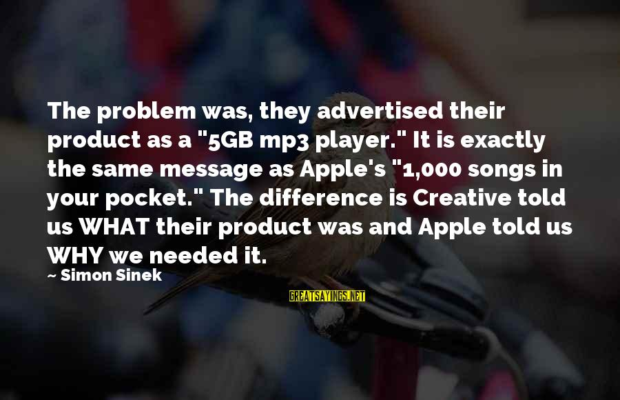 """Mp3's Sayings By Simon Sinek: The problem was, they advertised their product as a """"5GB mp3 player."""" It is exactly"""