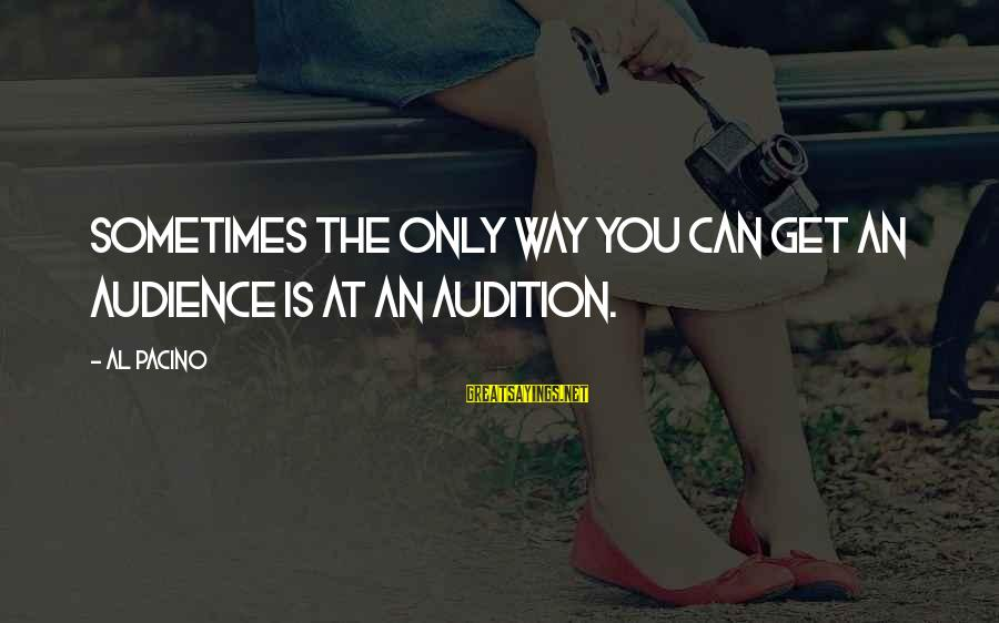 Mr Bergstrom Sayings By Al Pacino: Sometimes the only way you can get an audience is at an audition.