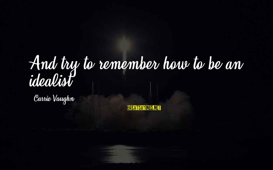 Mr Bergstrom Sayings By Carrie Vaughn: And try to remember how to be an idealist.