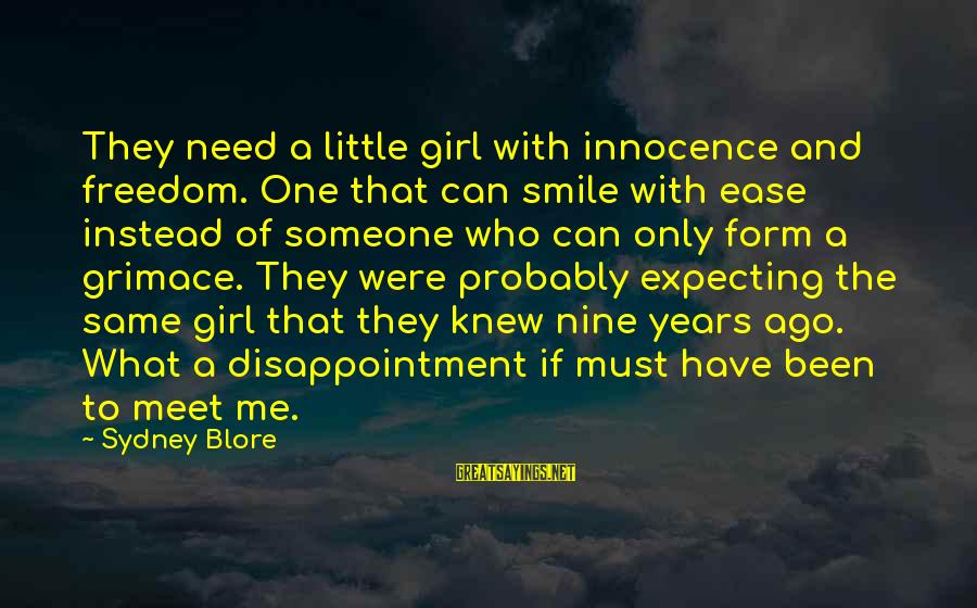 Mr Blore Sayings By Sydney Blore: They need a little girl with innocence and freedom. One that can smile with ease