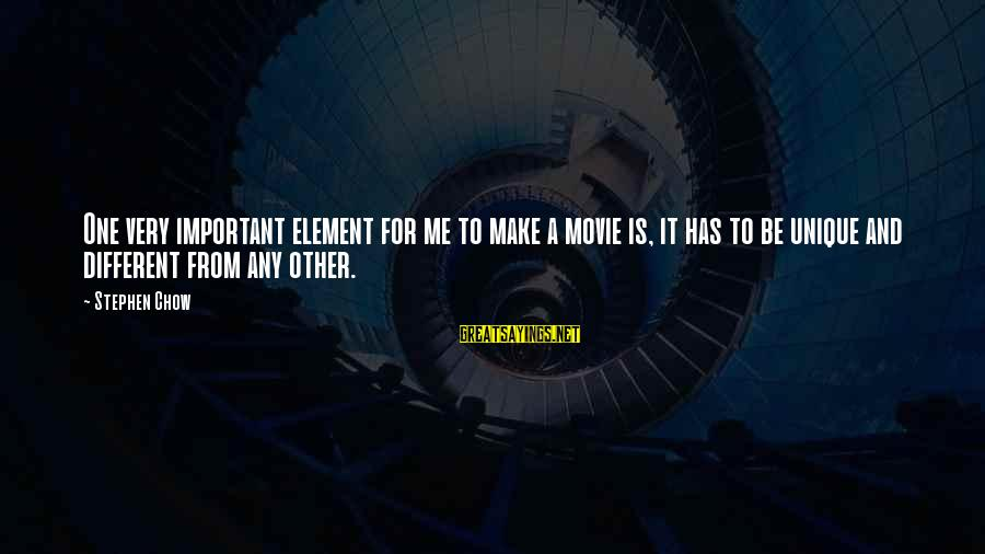Mr Chow Movie Sayings By Stephen Chow: One very important element for me to make a movie is, it has to be