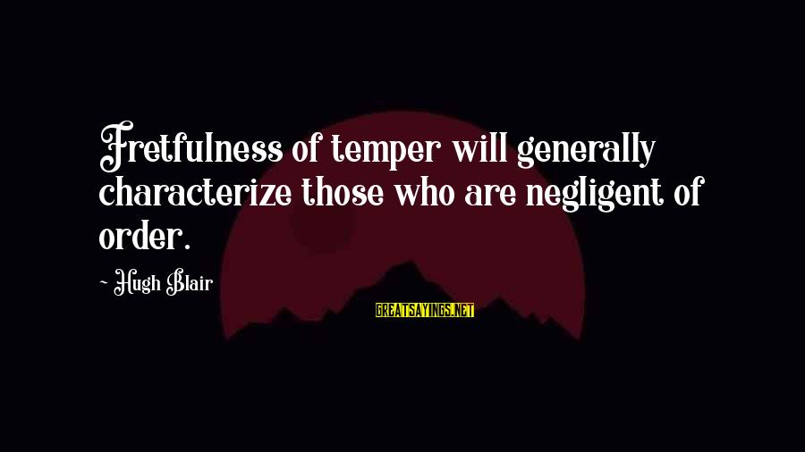 Mr Deeds Winona Ryder Sayings By Hugh Blair: Fretfulness of temper will generally characterize those who are negligent of order.