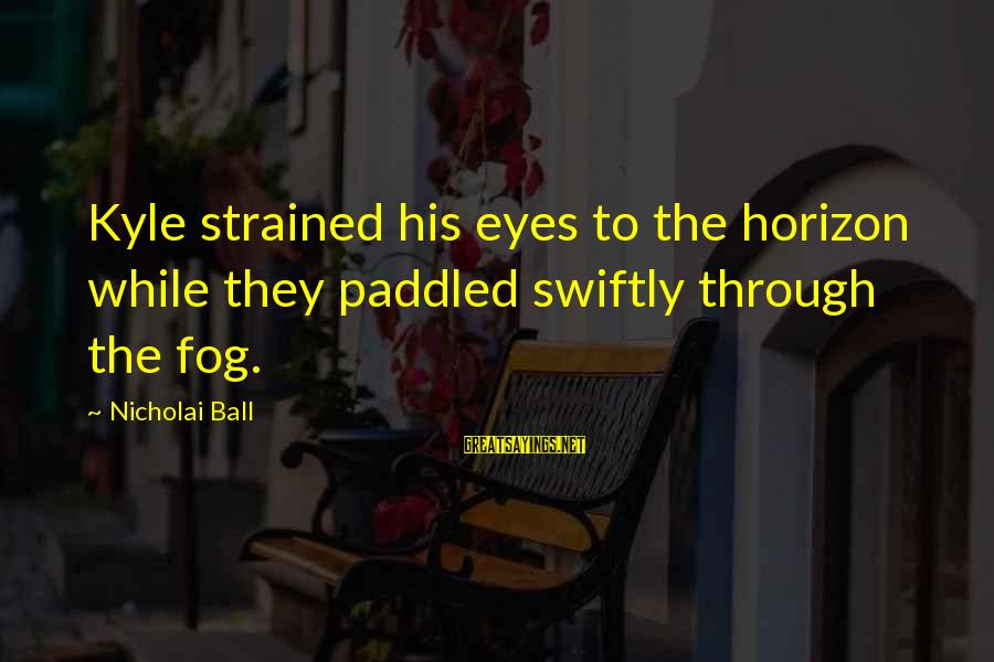 Mr Deeds Winona Ryder Sayings By Nicholai Ball: Kyle strained his eyes to the horizon while they paddled swiftly through the fog.