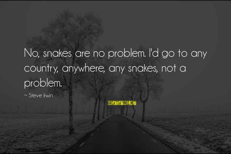 Mr Deeds Winona Ryder Sayings By Steve Irwin: No, snakes are no problem. I'd go to any country, anywhere, any snakes, not a