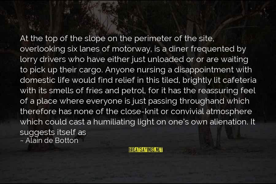 Mr. Lorry Sayings By Alain De Botton: At the top of the slope on the perimeter of the site, overlooking six lanes