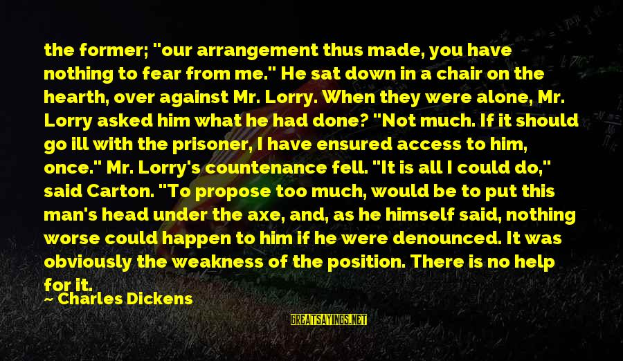 "Mr. Lorry Sayings By Charles Dickens: the former; ""our arrangement thus made, you have nothing to fear from me."" He sat"