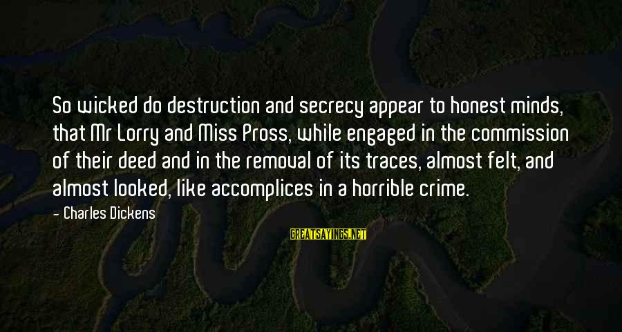 Mr. Lorry Sayings By Charles Dickens: So wicked do destruction and secrecy appear to honest minds, that Mr Lorry and Miss