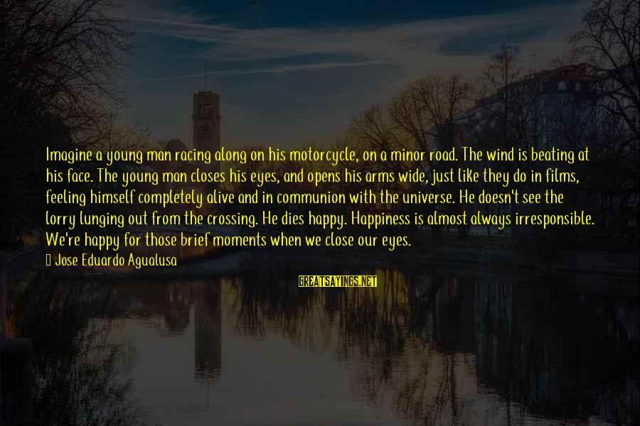 Mr. Lorry Sayings By Jose Eduardo Agualusa: Imagine a young man racing along on his motorcycle, on a minor road. The wind
