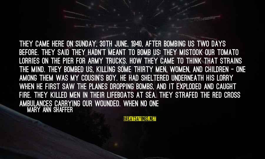 Mr. Lorry Sayings By Mary Ann Shaffer: They came here on Sunday, 30th June, 1940, after bombing us two days before. They