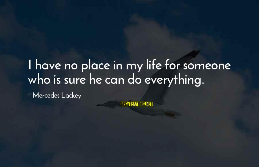 Mr Mercedes Sayings By Mercedes Lackey: I have no place in my life for someone who is sure he can do