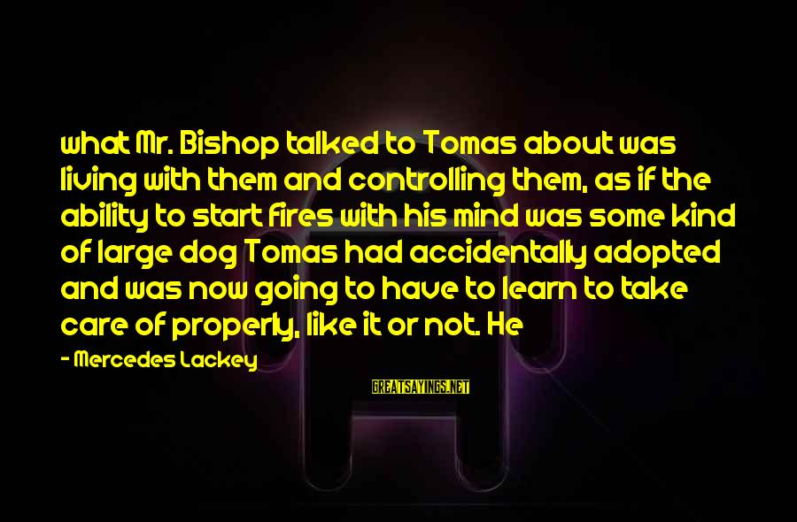 Mr Mercedes Sayings By Mercedes Lackey: what Mr. Bishop talked to Tomas about was living with them and controlling them, as